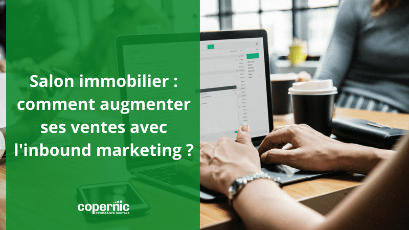Salon immobilier : comment augmenter ses ventes avec l'inbound marketing ?