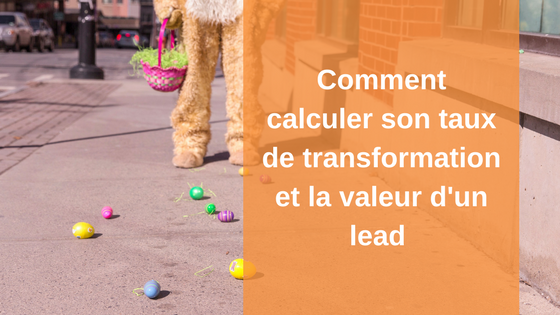 Comment calculer son taux de transformation et la valeur d'un lead
