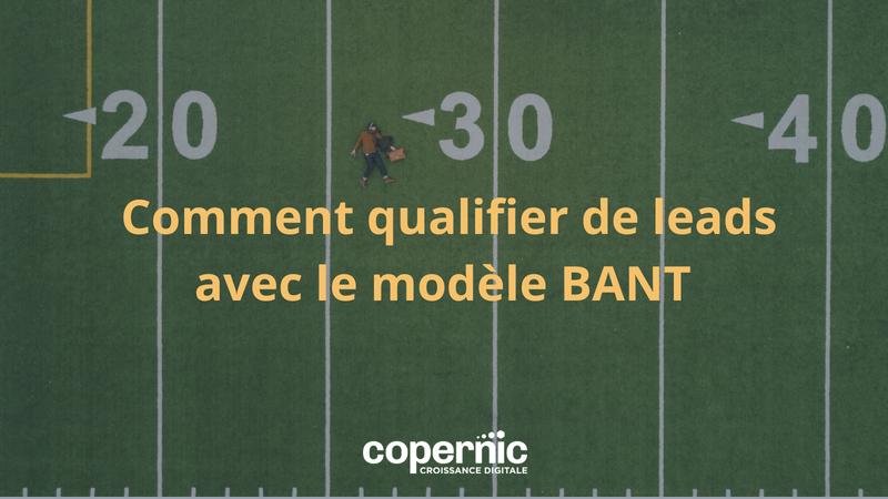 Le modèle BANT pour booster la qualification de leads et votre processus commercial