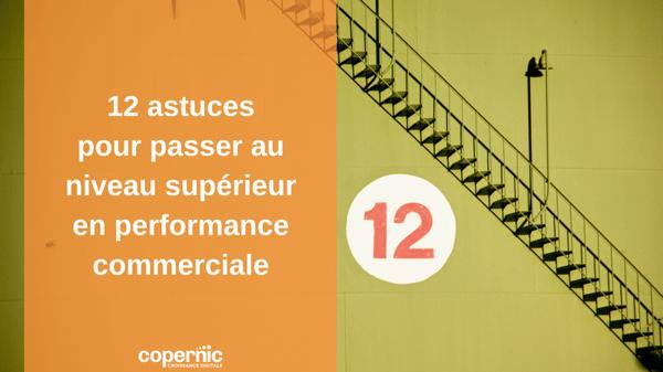 Performance commerciale : 12 astuces pour passer au niveau supérieur