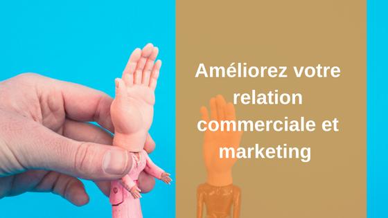 Relation commerciale et marketing : comment l'améliorer ?