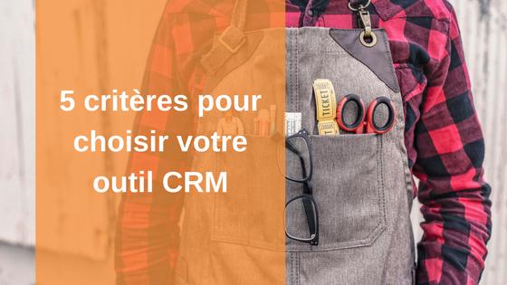 5 critères pour choisir votre outil CRM