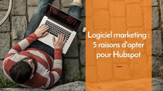Logiciel marketing : 5 raisons d'opter pour Hubspot