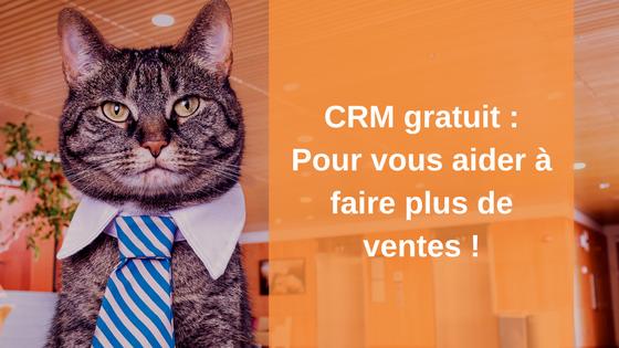 CRM gratuit : 5 outils pour vous aider à faire plus de ventes