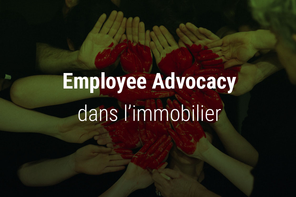 Employee Advocacy dans l'immobilier: engagez vos collaborateurs sur les réseaux sociaux