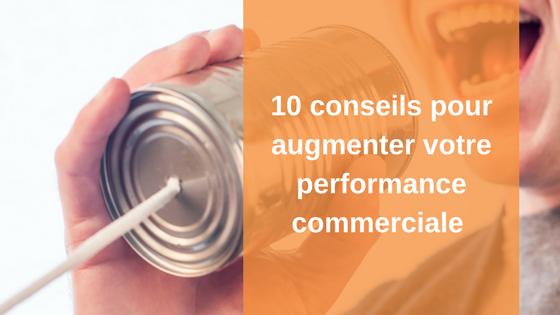 10 conseils pour augmenter votre performance commerciale