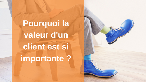 Pourquoi la valeur d'un client ou Customer lifetime value est si importante