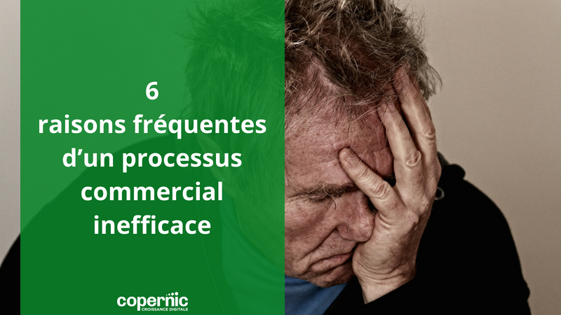 6 raisons fréquentes d'un processus commercial inefficace