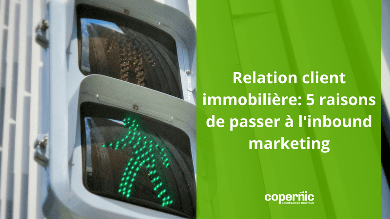 Relation client immobilière: 5 raisons de passer à l'inbound marketing