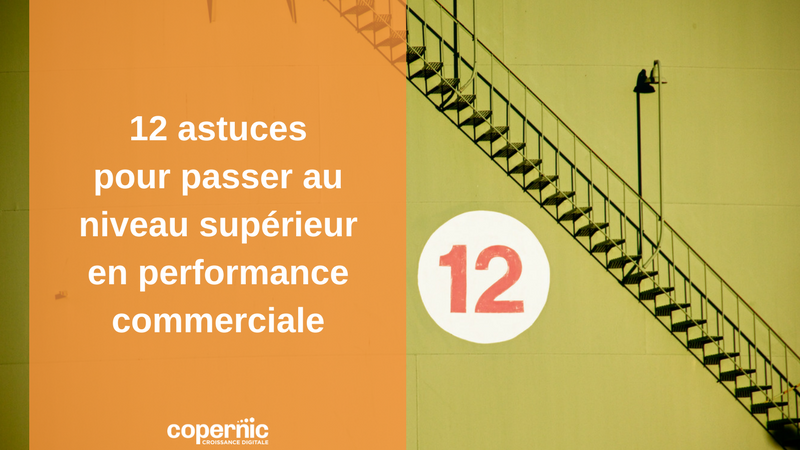 Performance commerciale 12 astuces pour passer au niveau supérieur