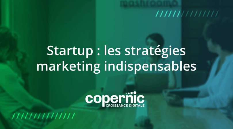 startup les startégies marketing indispensables