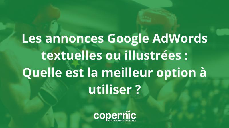 Les annonces textuelles ou les annonces illustrées : quelle est la meilleure option à utiliser ?