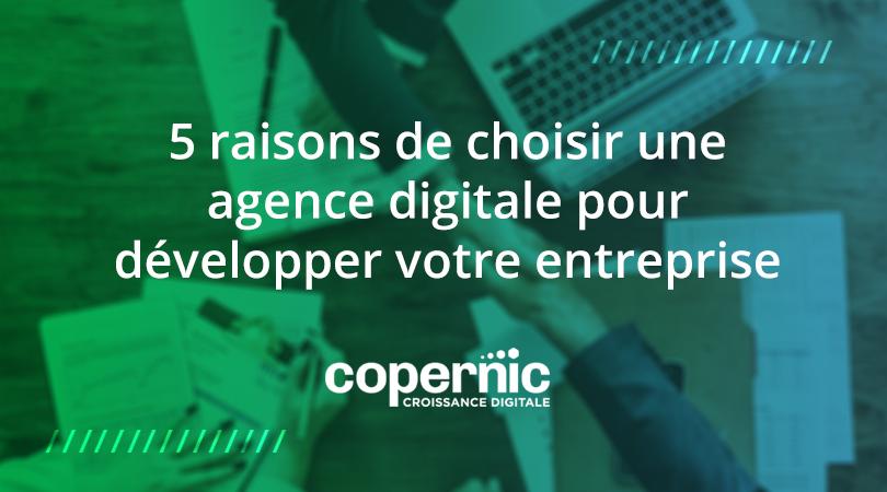 5 raisons de choisir une agence digitale pour développer votre entreprise