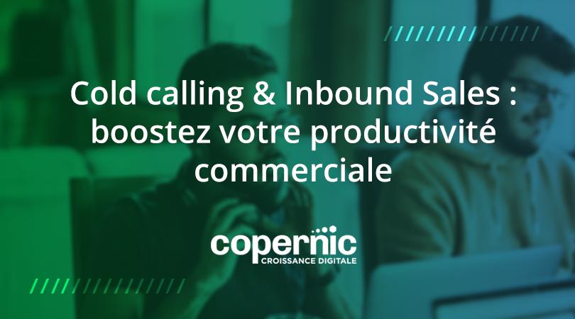 Cold calling & Inbound Sales : boostez votre productivité commerciale