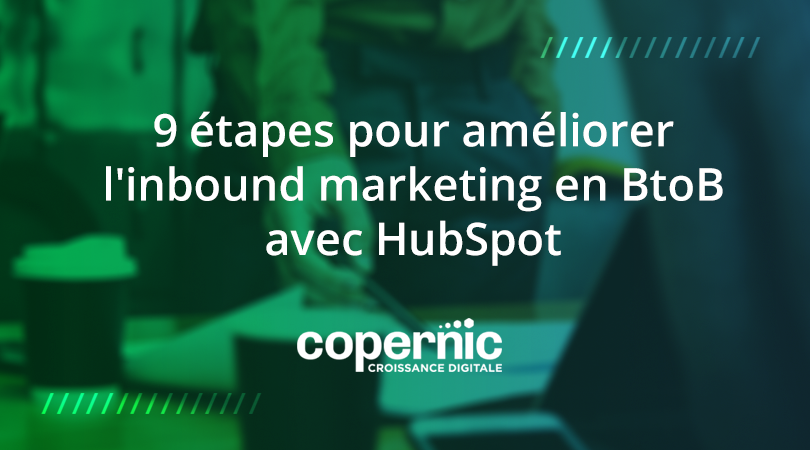 9 étapes pour améliorer l'inbound marketing en BtoB avec HubSpot