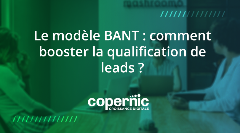 Le modèle BANT : comment booster la qualification de leads ?