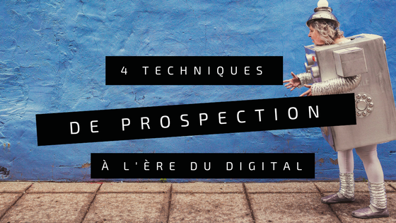 4 techniques de prospection à l'ère du digital