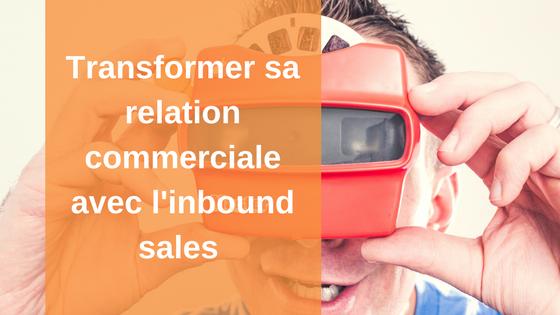 Comment transformer sa relation commerciale avec l'inbound sales ?