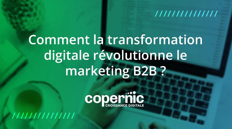 Comment la transformation digitale révolutionne le marketing B2B?